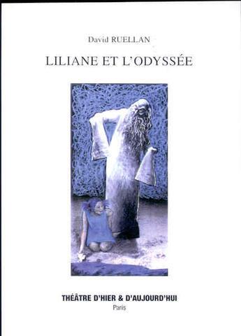 Couverture du livre « Liliane et l'odyssée » de Ruellan David aux éditions Theatre D'hier Et D'aujourd'hui