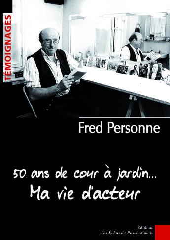 Couverture du livre « 50 ans de cour à jardin… ma vie d'acteur » de Fred Personne aux éditions Les Echos Du Pas-de-calais