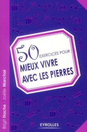 Couverture du livre « 50 exercices pour mieux vivre avec les pierres » de Brigit Hache et Joelle Marchal aux éditions Eyrolles