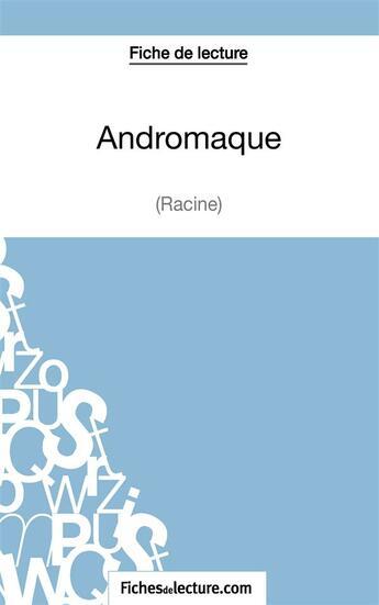 Couverture du livre « Andromaque De Racine Fiche De Lecture » de Grosjean V aux éditions Fichesdelecture.com