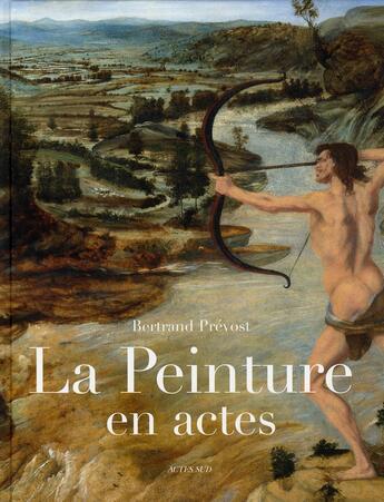 Couverture du livre « La peinture en actes » de Bertrand Prevost aux éditions Actes Sud