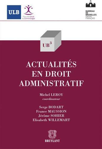Couverture du livre « Actualités en droit administratif » de Michel Leroy aux éditions Bruylant