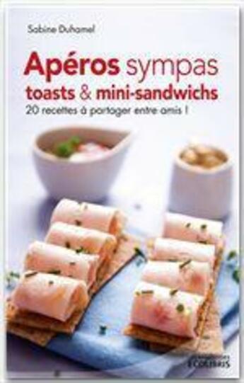 Couverture du livre « Apéros sympas : toasts et mini-sandwichs » de Sabine Duhamel aux éditions Ixelles