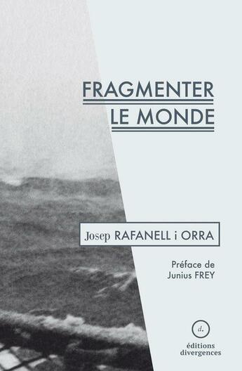 Couverture du livre « Fragmenter le monde » de Josep Rafanell I Orra aux éditions Divergences