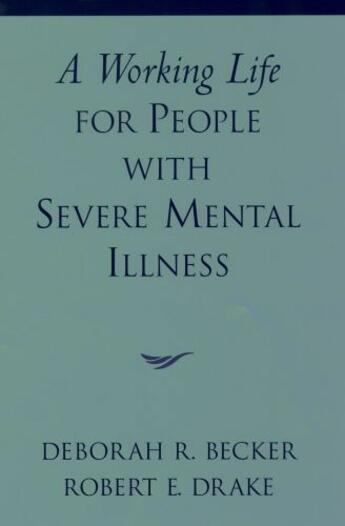 Couverture du livre « A Working Life for People with Severe Mental Illness » de Drake Robert E aux éditions Oxford University Press Usa