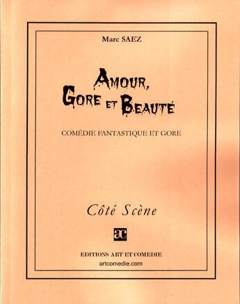 Couverture du livre « Amour, gore et beauté ; comédie fantastique et gore » de Marc Saez aux éditions Art Et Comedie
