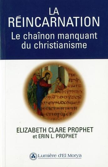 Couverture du livre « La réincarnation ; le chaînon manquant du christianisme » de Elizabeth Clare Prophet aux éditions Lumiere D'el Morya