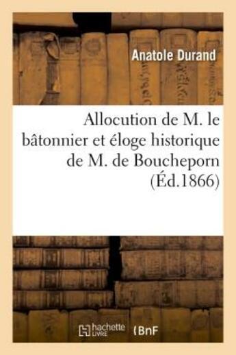 Couverture du livre « Allocution De M. Le Batonnier Et Eloge Historique De M. De Boucheporn » de Durand-A aux éditions Hachette Bnf