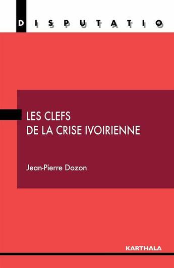 Couverture du livre « Clefs de la crise ivoirienne » de Jean-Pierre Dozon aux éditions Karthala