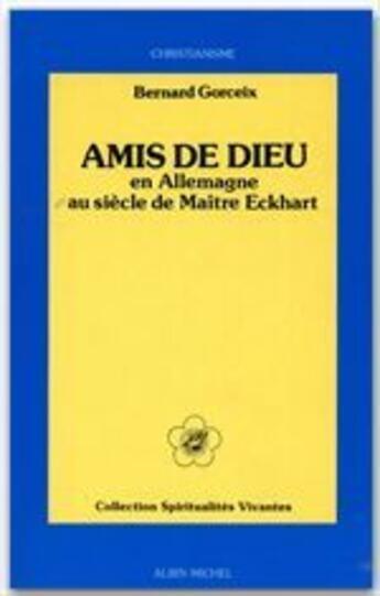 Couverture du livre « Amis de Dieu ; en Allemagne au siècle de maître Eckhart » de Bernard Gorceix aux éditions Albin Michel