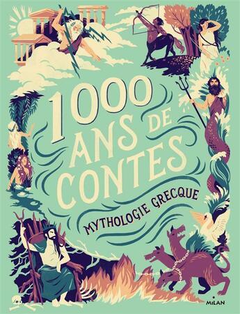 Couverture du livre « Mille ans de contes ; mythologie grecque » de Collectif aux éditions Milan