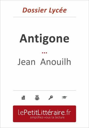 Couverture du livre « Antigone ; Jean Anouilh (dossier lycée) » de Alain Sable aux éditions Primento Editions
