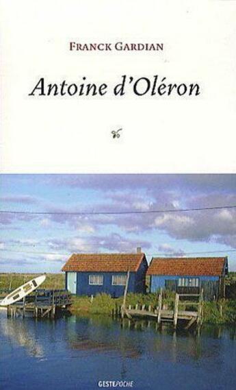 Couverture du livre « Antoine d'Oléron » de Franck Gardian aux éditions Geste