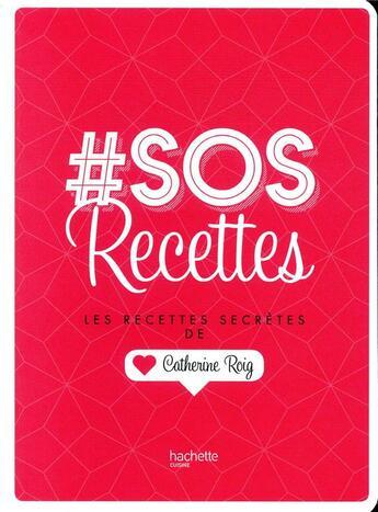 Couverture du livre « # sos recettes ; les recettes secrètes de Catherine Roig » de Catherine Roig aux éditions Hachette Pratique