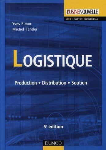 Couverture du livre « Logistique ; production, distribution, soutien (5e édition) » de Yves Pimor et Michel Fender aux éditions Dunod
