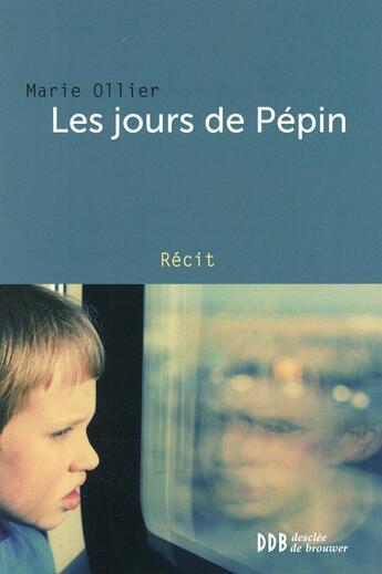 Couverture du livre « Les jours de Pépin ; ces enfants autistes qui nous élèvent » de Marie Ollier aux éditions Desclee De Brouwer