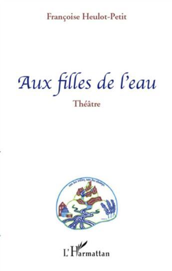 Couverture du livre « Aux filles de l'eau » de Francoise Heulot-Petit aux éditions Harmattan