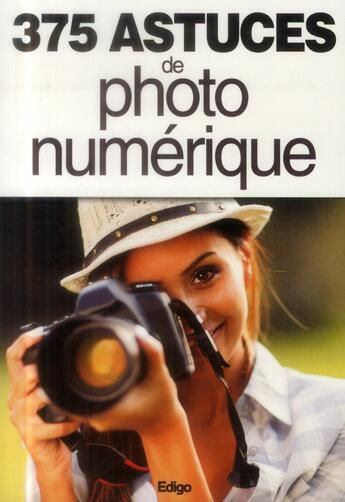 Couverture du livre « 375 astuces de photo numérique » de Collectif aux éditions Edigo