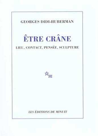 Couverture du livre « Etre Crane Lieu Contact Pensee Sculpture » de Didi-Huberman G aux éditions Minuit