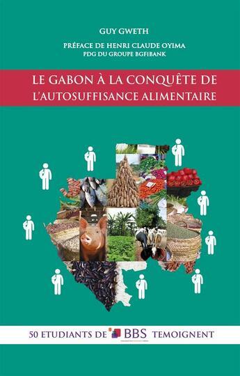 Couverture du livre « Le Gabon à la conquête de l'autosuffisance alimentaire ; 50 étudiants de BBS témoignent » de Guy Gweth aux éditions Books On Demand