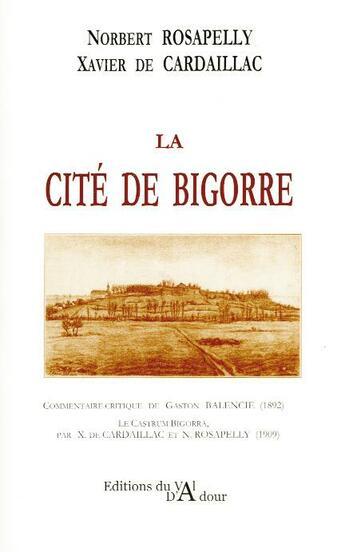 Couverture du livre « La cité de Bigorre » de Norbert Rosapelly et Xavier De Cardaillac aux éditions Val D'adour