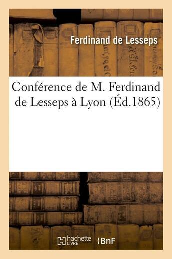 Couverture du livre « Conference de m. ferdinand de lesseps a lyon » de Lesseps Ferdinand aux éditions Hachette Bnf