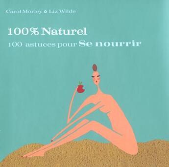 Couverture du livre « 100 Astuces Pour Se Nourrir » de Carol Morley et Liz Wilde aux éditions First