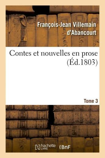 Couverture du livre « Contes et nouvelles en prose. tome 3 » de Villemain D'Abancour aux éditions Hachette Bnf