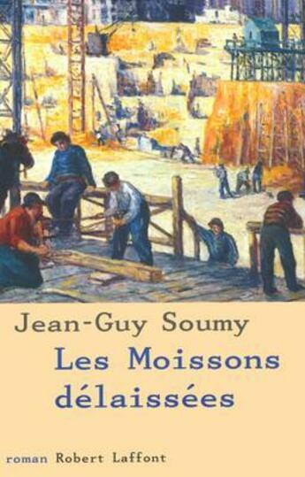 Couverture du livre « Les moissons delaissees - tome 1 - ne - vol01 » de Jean-Guy Soumy aux éditions Robert Laffont