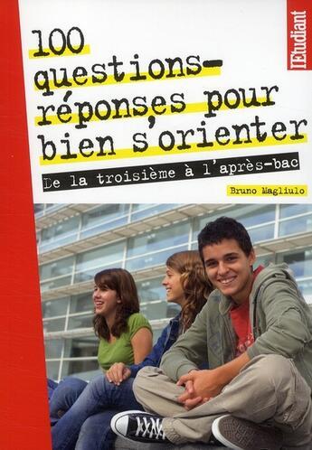 Couverture du livre « 100 questions-réponses pour bien s'orienter ; de la troisième à l'après-bac » de Bruno Magliulo aux éditions L'etudiant