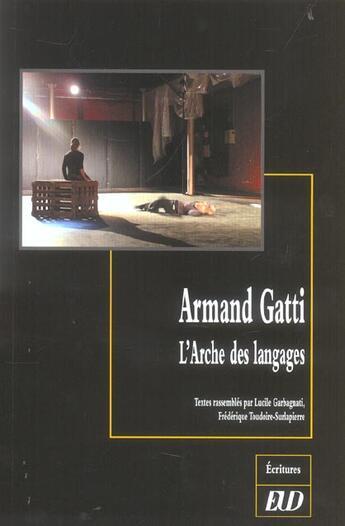 Couverture du livre « Armand Gatti ; L'Arche Des Langages » de Lucile Garbagnati et Frederique Toudoire Surlapierre aux éditions Pu De Dijon