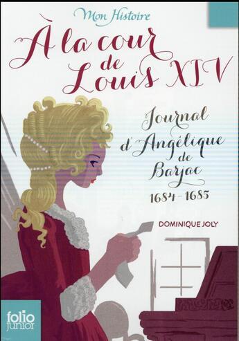 Couverture du livre « à la cour de Louis XIV, journal d'Angélique de Barjac, 1684-1685 » de Dominique Joly aux éditions Gallimard-jeunesse