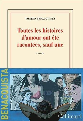 Couverture du livre « Toutes les histoires d'amour ont été racontées, sauf une » de Tonino Benacquista aux éditions Gallimard