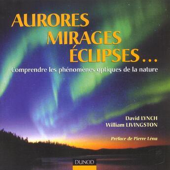 Couverture du livre « Aurores, Mirages, Eclipses... - Comprendre Les Phenomenes Optiques De La Nature » de Lynch/Livingston aux éditions Dunod