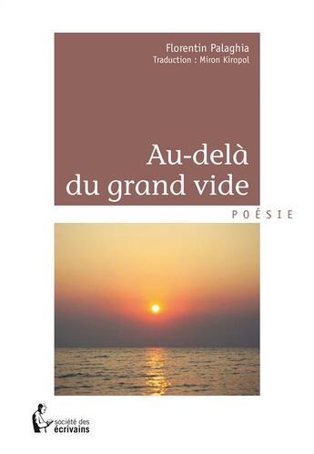 Couverture du livre « Au-delà du grand vide » de Florentin Palaghia aux éditions Societe Des Ecrivains