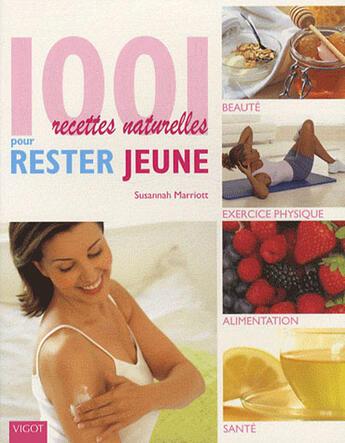 Couverture du livre « 1001 recettes naturelles pour rester jeune » de Susannah Marriott aux éditions Vigot