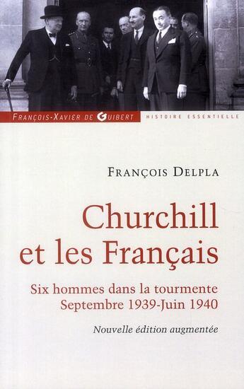 Couverture du livre « Churchill et les francais ; six hommes dans la tourmente ; septembre 1939-juin 1940 » de Francois Delpla aux éditions Francois-xavier De Guibert