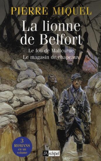 Couverture du livre « La lionne de Belfort ; le fou de Malicorne ; le magasin de chapeaux » de Pierre Miquel aux éditions Archipel