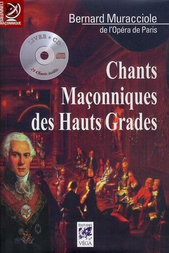 Couverture du livre « Chants maçonniques des hauts grades » de Bernard Muracciole aux éditions Vega