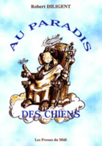 Couverture du livre « Au Paradis Des Chiens » de Robert Diligent aux éditions Presses Du Midi
