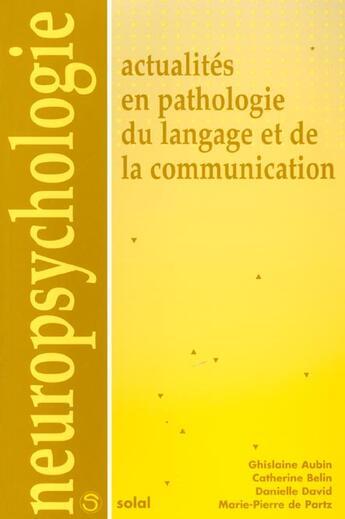Couverture du livre « Actualites en pathologie du langage et de la communication » de Ghislaine Aubin aux éditions Solal