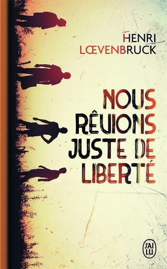 Couverture du livre « Nous rêvions juste de liberté » de Henri Loevenbruck aux éditions J'ai Lu