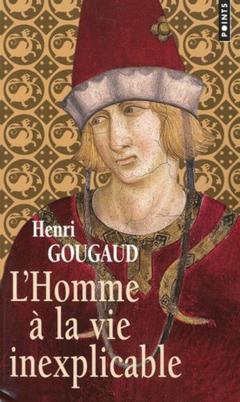 Couverture du livre « L'homme à la vie inexplicable » de Henri Gougaud aux éditions Points