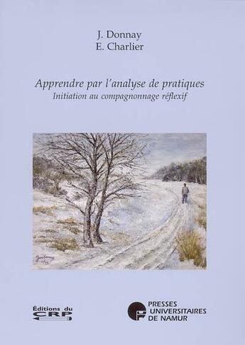 Couverture du livre « Apprendre par l'analyse de pratiques ; initiation au compagnonnage réflexif » de Donnay.Et Charlier aux éditions Pu De Namur