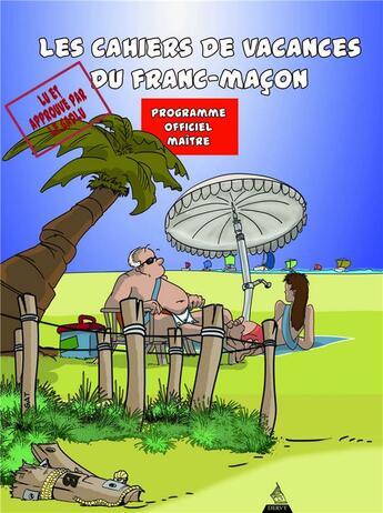 Couverture du livre « Les cahiers de vacances du franc-maçon ; programme officiel maître » de Sat et Philippe Benhamou aux éditions Dervy