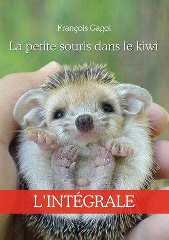 Couverture du livre « La petite souris dans le kiwi -L'intégrale » de Francois Gagol aux éditions Jepublie