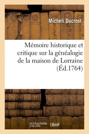 Couverture du livre « Memoire historique et critique sur la genealogie de la maison de lorraine » de Ducrost Micheli aux éditions Hachette Bnf