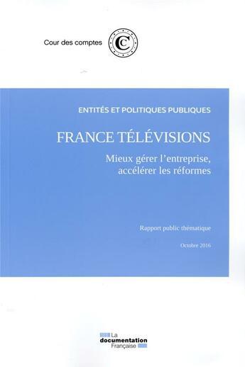 Couverture du livre « France Télévisions : mieux gérer l'entreprise, accélerer les réformes » de Cour Des Comptes aux éditions Documentation Francaise