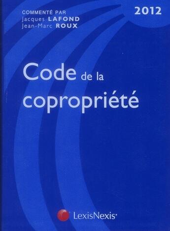 Couverture du livre « Code de la copropriété 2012 » de Jean-Marc Roux et Jacques Lafond aux éditions Lexisnexis