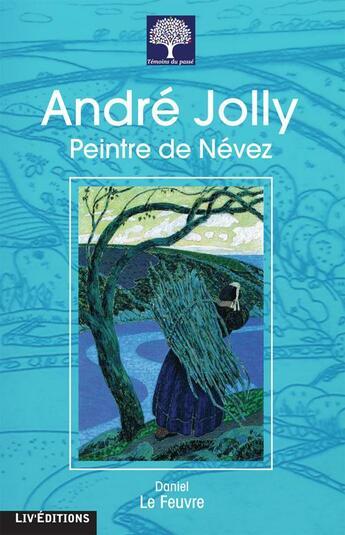Couverture du livre « André Jolly peintre de Névez » de Daniel Le Feuvre aux éditions Liv'editions
